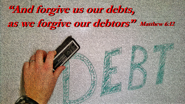 FORGIVE US OUR SINS (AND OUR DEBTS)