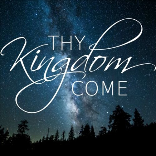 "Sunday, March 8, 2020 ""Thy Kingdom Come"""
