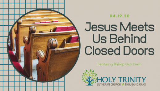 "Sunday April 19, 2020  ""Jesus Meets Us Behind Closed Doors"""
